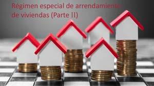 Régimen especial de arrendamiento de viviendas (II): Características y Tributación