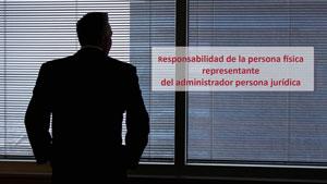Responsabilidad de la persona física representante del administrador persona jurídica