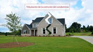 Tributación de la extinción del condominio