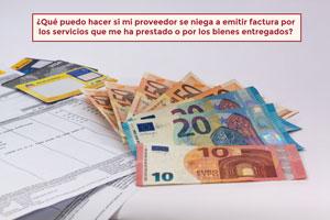 ¿Qué puedo hacer si mi proveedor se niega a emitir factura por los servicios que me ha prestado o por los bienes entregados?