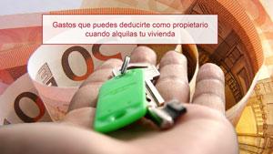 Gastos que puedes deducirte como propietario cuando alquilas tu vivienda