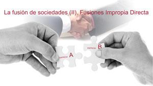 La fusión de sociedades II. Fusiones Impropia Directa