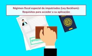 Régimen fiscal especial de impatriados (Ley Beckham): Requisitos para acceder a su aplicación
