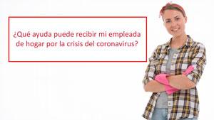 ¿Qué ayuda puede recibir mi empleada de hogar por la crisis del coronavirus?