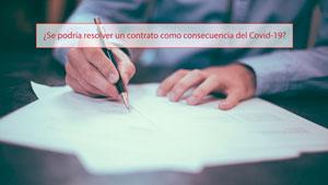 ¿Se podría resolver un contrato como consecuencia del Covid-19?