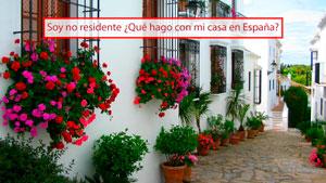 Soy no residente ¿Qué hago con mi casa en España?