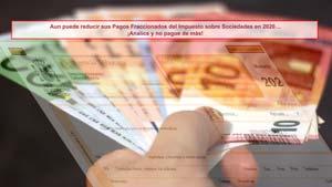 Aun puede reducir sus Pagos Fraccionados del Impuesto sobre Sociedades en 2020… ¡Analice y no pague de más!