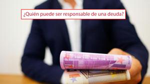 ¿Quién puede ser responsable de una deuda?