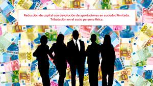 Reducción de capital con devolución de aportaciones en sociedad limitada. Tributación en el socio persona física.