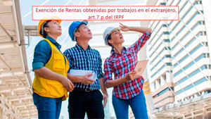 Exención de Rentas obtenidas por trabajos en el extranjero, (art.7.p) del IRPF