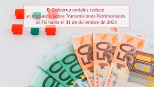 El Gobierno andaluz reduce el Impuesto Sobre Transmisiones Patrimoniales al 7% hasta el 31 de diciembre de 2021