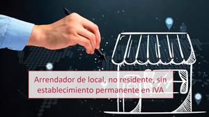 Arrendador de local, no residente, sin establecimiento permanente en IVA