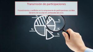 Transmisión de participaciones: Procedimiento y conflictos en la compraventa de participaciones sociales.