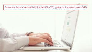 Cómo funciona la Ventanilla Única del IVA (OSS) y para las Importaciones (IOSS)