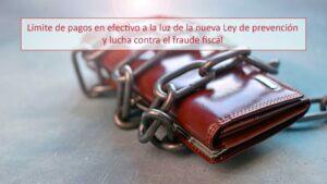 Límite de pagos en efectivo a la luz de la nueva Ley de prevención y lucha contra el fraude fiscal