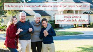 Tributación por transmisión de vivienda habitual por mayor de 65 años: Renta Vitalicia y Usufructo de la vivienda